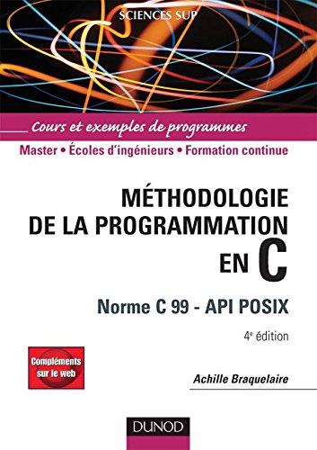 Méthodologie de la programmation en C - 4ème édition - Norme C 99 - API POSIX par Achille Braquelaire