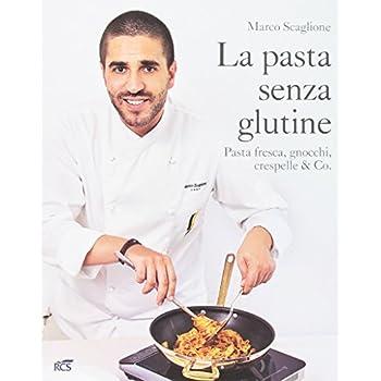 La Pasta Senza Glutine. Pasta Fresca, Gnocchi, Crespelle & Co.