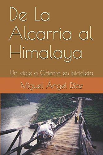 De La Alcarria al Himalaya: Un viaje a Oriente en bicicleta por Miguel Ángel Díaz Martínez