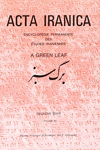 A Green Leaf. Papers in Honour of Professor Jes. P. Asmussen: Papers in Honour of Professor Jes. P. Asmussen: (Textes Et Memoires, 14) (Acta Iranica)
