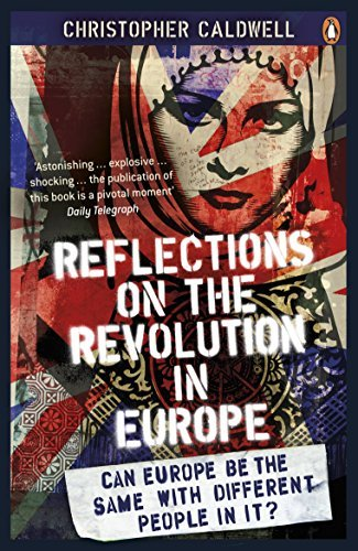 Reflections on the Revolution in Europe: Immigration, Islam and the West by Christopher Caldwell (2010-04-29)