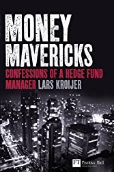 Money Mavericks: Confessions of a Hedge Fund Manager (Financial Times Series) by Lars Kroijer (2010-09-24)