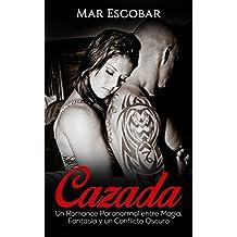 Cazada: Un Romance Paranormal entre Magia, Fantasía y un Conflicto Oscuro (Novela Romántica y Erótica en Español: Paranormal o Sobrenatural)