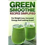Green Smoothie Recipes Simplified: For Weight Loss, Increased Energy and Looking Great! (English Edition)