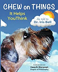 Chew on Things – It Helps You Think: Words of Wisdom from a Worried Canine (English Edition)