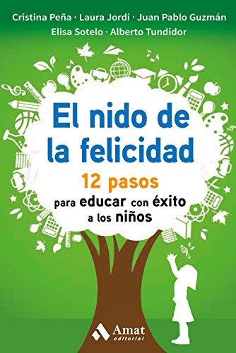El nido de la felicidad: 12 pasos para educar con éxito a los niños por Cristina Peña