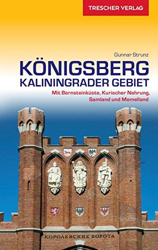 Reiseführer Königsberg - Kaliningrader Gebiet: Mit Bernsteinküste, Kurischer Nehrung, Samland und Memelland (Trescher-Reihe Reisen)