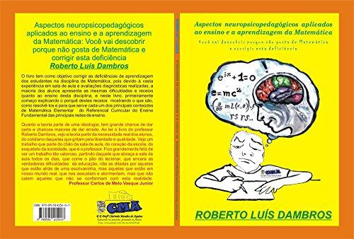 Aspectos neuropsicopedagógicos aplicados ao ensino e a aprendizagem da Matemática: Você vai descobrir porque não gosta de Matemática e corrigir esta deficiência (Portuguese Edition) por Roberto Luís Dambros