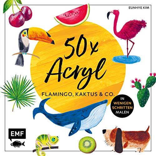 50 x Acryl - Flamingo, Kaktus und Co.: Die beliebtesten Acryl-Motive in wenigen Schritten malen