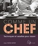 Comme un chef : Techniques et recettes pour réussir