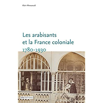 Les arabisants et la France coloniale. 1780-1930: Savants, conseillers, médiateurs (Sociétés, Espaces, Temps)
