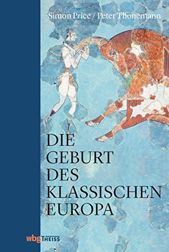 Die Geburt des klassischen Europa: Eine Geschichte der Antike von Troja bis Augustinus