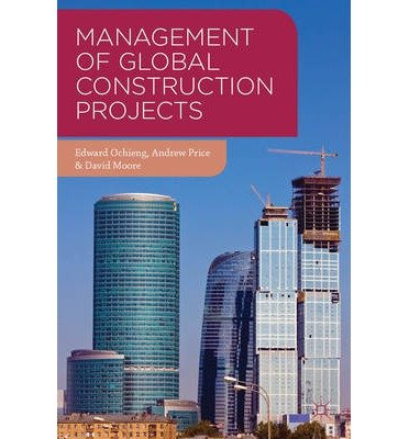 [(Management of Global Construction Projects)] [ By (author) Edward Ochieng, By (author) Andrew Price, By (author) David Moore ] [July, 2013]