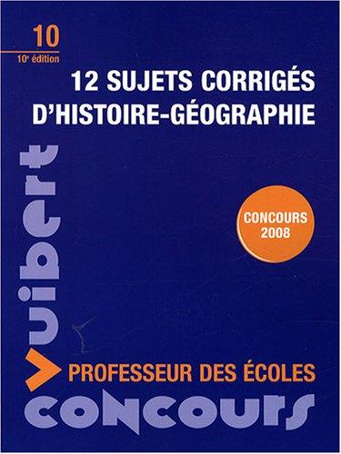 12 sujets corrigés d'histoire-géographie : Concours professeur des écoles