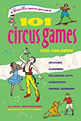 101 Circus Games for Children: Juggling - Clowning - Balancing Acts - Acrobatics - Animal Numbers (Smartfun Activity Books) (SmartFun Books)