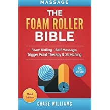 Massage: The Foam Roller Bible: Foam Rolling - Self Massage, Trigger Point Therapy & Stretching by Chase Williams (2015-09-21)