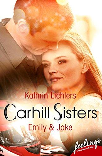 Carhill Sisters 1: Emily & Jake: Roman von [Lichters, Kathrin]