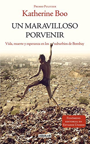 Un maravilloso porvenir (Behind the beautiful forevers) by Katherine Boo (2012-06-06)