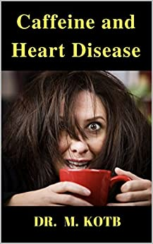Caffeine And Heart Disease: The Surprising Ultimate Guide Of Caffeine Drinks In Health , Heart Disease , High Blood Pressure , And High Cholesterol (turn ... Health Drink Book 1) por Dr Kotb epub