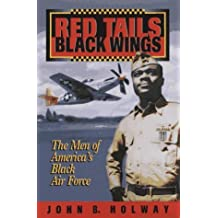 Red Tails Black Wings  The Men of America s Black Air Force by John Holway ( 18276b1bf7dd