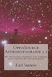 OpenSource Astrofotografie 3.1: Mit OpenSource Software vom Anfänger zum Experten für Astrofotografie