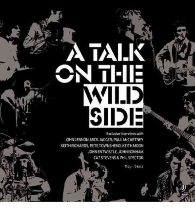 [(Talk on the Wild Side: Roy Carr's Interviews with John Lennon, Mick Jagger, Paul McCartney, Keith Richards, Pete Townsend, Keith Moon, John Entwistle, John Bonham, Cat Stevens and Phil Spector)] [Author: Roy Carr] published on (March, 2010)