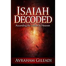 Isaiah Decoded: Ascending the Ladder to Heaven (English Edition)