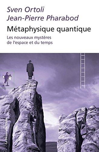 Métaphysique quantique (POCHES ESSAIS t. 486) par Sven ORTOLI