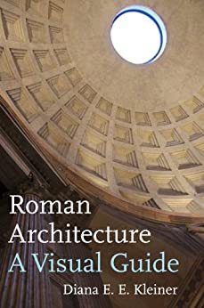 Roman Architecture: A Visual Guide (English Edition) von [Kleiner, Diana E. E.]
