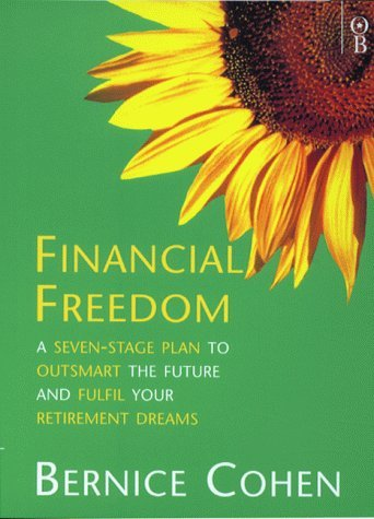 Financial Freedom: A 7 Stage Plan to Outsmart the Future and Fulfil Your Retirement Dreams (Orion business paperbacks) by Bernice Cohen (2000-05-18) par Bernice Cohen