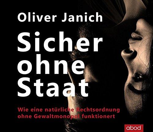 Buchseite und Rezensionen zu 'Sicher ohne Staat: Wie eine natürliche Rechtsordnung ohne Gewaltmonopol funktioniert' von Oliver Janich