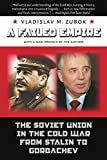 A Failed Empire:: The Soviet Union in the Cold War from Stalin to Gorbachev