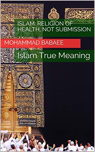 Islam: Religion of Health, Not Submission: Islam True Meaning (English Edition)