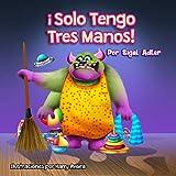 ¡Solo tengo tres manos!: Enseñar a los niños a ordenar la habitación (Spanish Libros para niños nº 1)