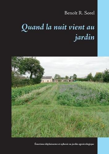 Quand la nuit vient au jardin : Emotions déplaisantes et ephexis du jardinage agroécologique par  Benoit R Sorel