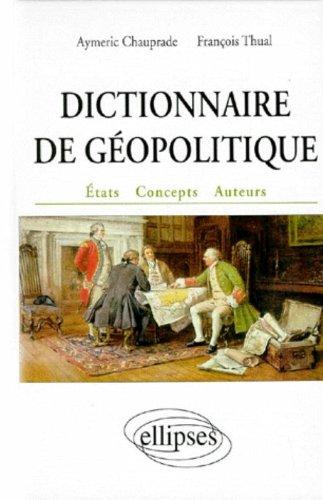 Dictionnaire de géopolitique : Etats, concepts, a...