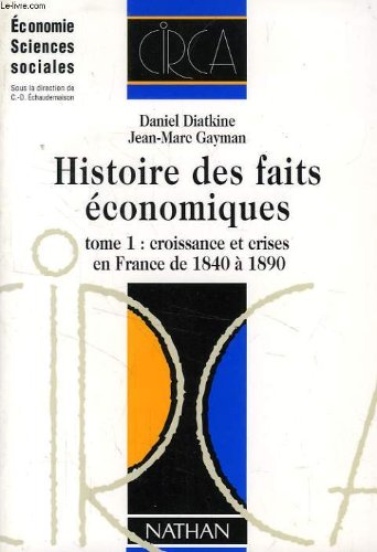 HISTOIRE DES FAITS ECONOMIQUES. Tome 1, Croissance et crises en France de 1840 à 1890, 2ème édition