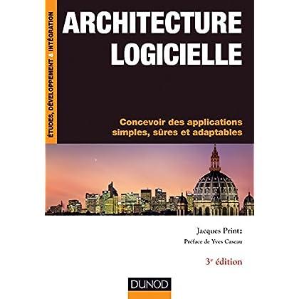 Architecture logicielle - 3e édition : Concevoir des applications simples, sûres et adaptables (Etudes et développement)