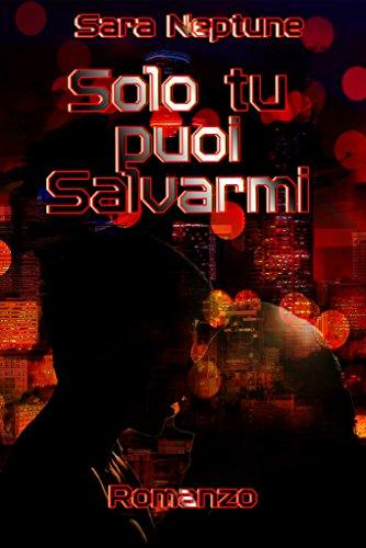 Solo tu puoi salvarmi (Italian Edition)