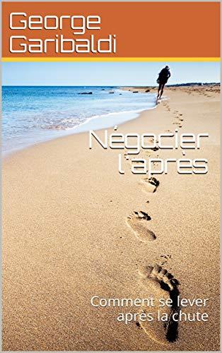Couverture du livre Négocier l'après: Comment se lever après la chute