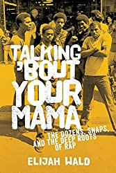Talking 'Bout Your Mama: The Dozens, Snaps, And The Deep Roots Of Rap by Elijah Wald (2014-12-01)