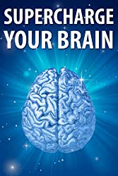 SuperCharged Brain: Improve Your Memory, Increase Production, Strengthen Your Mind (English Edition)