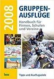 Gruppen-Ausflüge 2008: Handbuch für Firmen, Schulen und Vereine