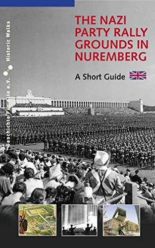 The Nazi Party Rally Grounds in Nuremberg: A Short Guide (Historische Spaziergänge)