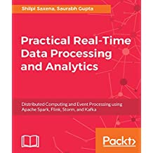 Practical Real-time Data Processing and Analytics: Distributed Computing and Event Processing using Apache Spark, Flink, Storm, and Kafka