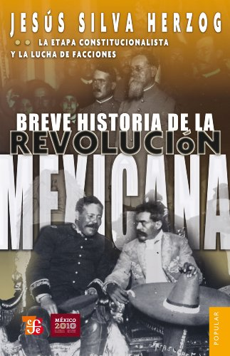 Breve historia de la Revolución mexicana, II. La etapa constitucionalista y la lucha de facciones (Coleccion Popular (Fondo de Cultura Economica) nº 17) por Jesús Silva Herzog