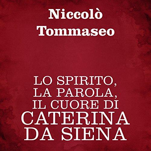 Lo spirito, la parola, il cuore, di Caterina da Siena  Audiolibri