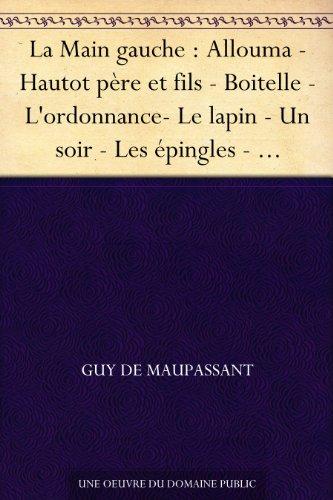 Couverture du livre La Main gauche : Allouma - Hautot père et fils - Boitelle - L'ordonnance- Le lapin - Un soir - Les épingles - Duchoux - Le rendez-vous - Le port - La morte