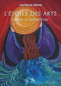 L'Étoile des Arts - l'Éveil a l'Intuition par Nathalie Orsini