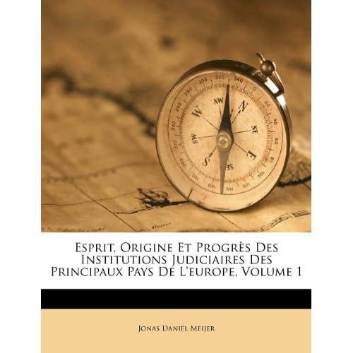 Esprit, Origine Et Progrès Des Institutions Judiciaires Des Principaux Pays de l'Europe, Volume 1